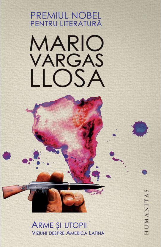 Arme şi utopii viziuni despre America Latină - Mario Vargas Llosa