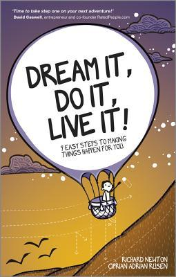 Dream It, Do It, Live It - 9 Easy Steps to Making Things Happen for You - Richard Newton & Ciprian Adrian Rusen