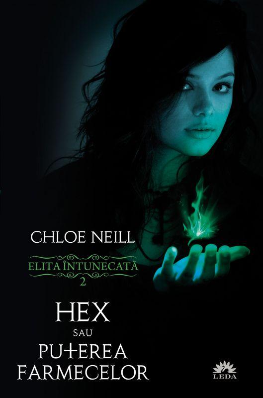 Hex sau Puterea farmecelor (seria Elita intunecata, volumul 2) - Chloe Neill
