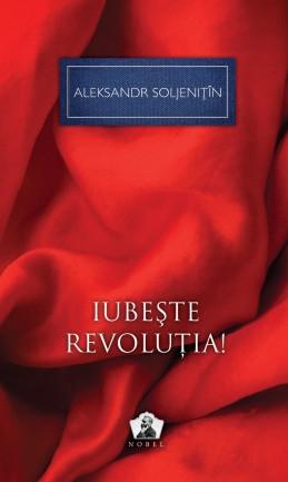 Iubeste revolutia, de Aleksandr Soljenitin