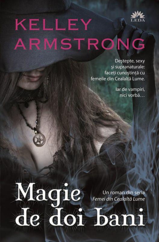 Magie de doi bani (seria Femei din Cealalta Lume, volumul 3) - Kelley Armstrong
