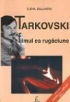 Tarkovski – Filmul ca rugăciune